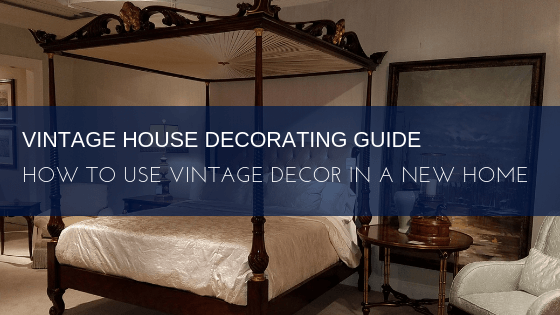 Vintage House Decorating Guide: How to Use Vintage Decor in a New Home