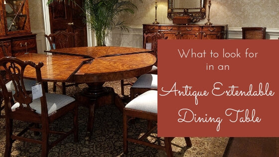 Scalable Cuisine: What to Look For in an Extendable Antique Dining Table