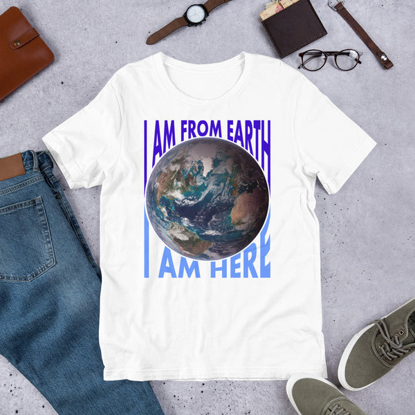 I Am From Earth - I Am Here • Earth Day • Earth Day Shirt - Design Forms Of Art