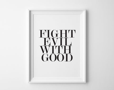Fight Evil With Good Print