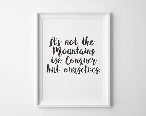 It's not the  Mountains we Conquer but ourselves Print