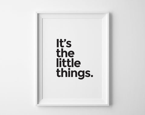 It's the Little Things Print