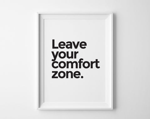 Leave Your Comfort Zone Print