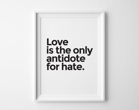Love is the Only Antidote for Hate Print