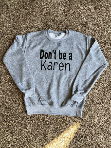 Don't Be A Karen Sweatshirt