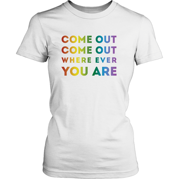 Come Out Wherever You Are Shirt