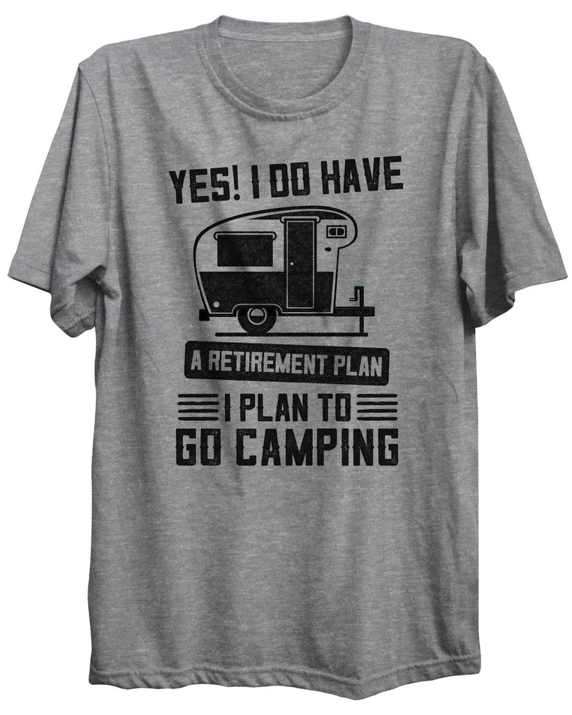 Yes! I Do Have A Retirement Plan Camping Outdoors Unisex Tshirt