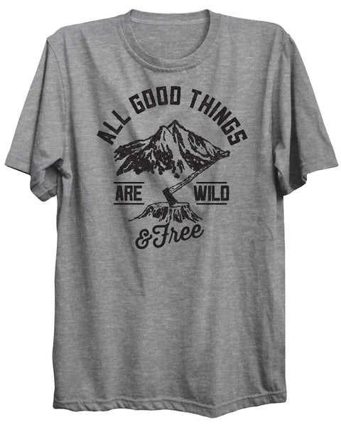 All Good Things Are Wild & Free Camping Outdoors Unisex Tshirt