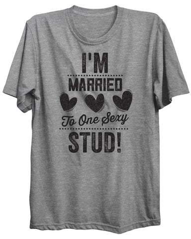 I'm Married To One Sexy Stud! Valentine Unisex Tshirt