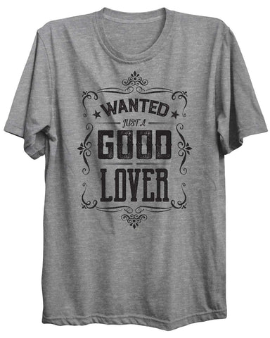 Wanted Just A Good Lover Valentine Unisex Tshirt