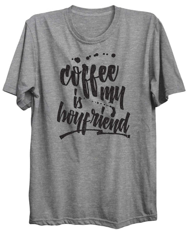 Coffee Is My Boyfriend Valentine Unisex Tshirt