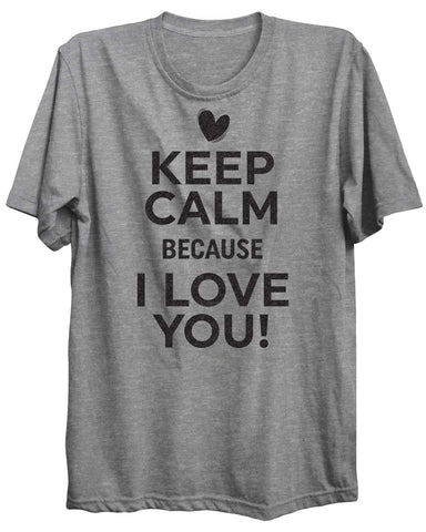 Keep Calm Because I Love You! Valentine Unisex Tshirt