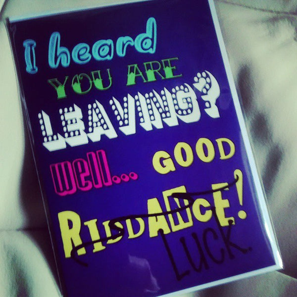 I Heard You Are Leaving? Well... GOOD RIDDANCE! [Luck] | A5 Greeting Card (Leaving, Good Luck)