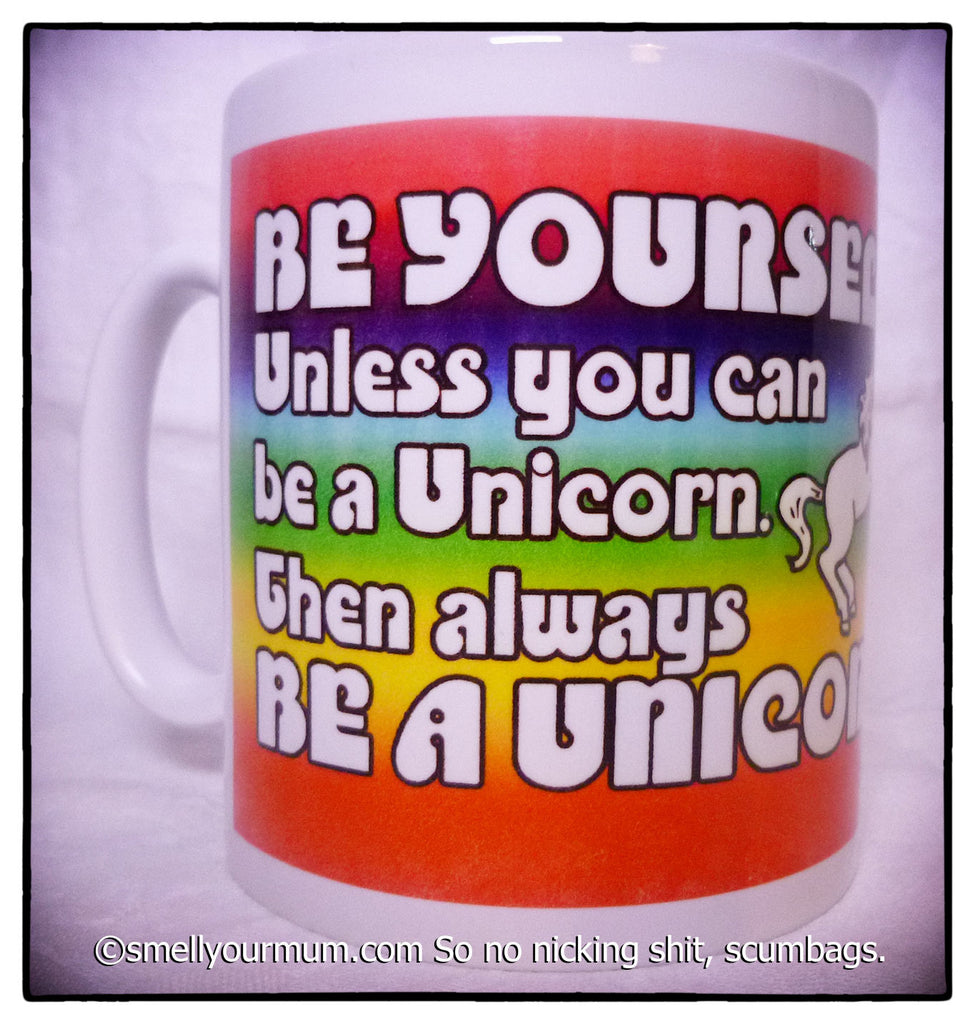 Be Yourself Unless You Can Be A Unicorn Then Always Be A Unicorn | MUG