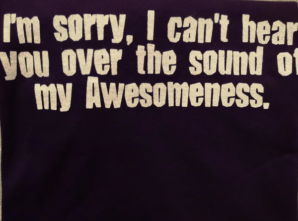 Sorry I can't hear you over the sound of my awesomeness - S - Purple Standard T-Shirt