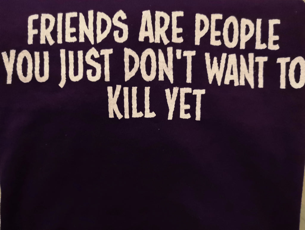 Friends are people you just don't want to kill yet - S - Purple Standard T-Shirt