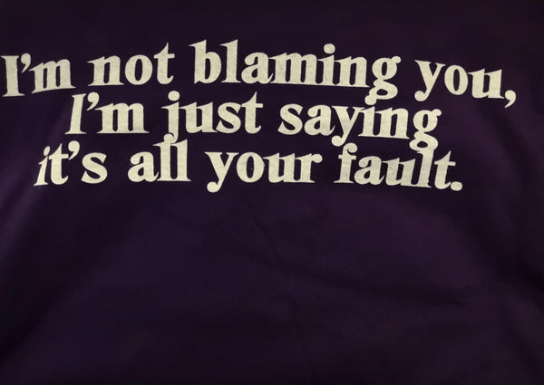 I'm not blaming you, I'm just saying it's all your fault - L - Purple Standard T-Shirt