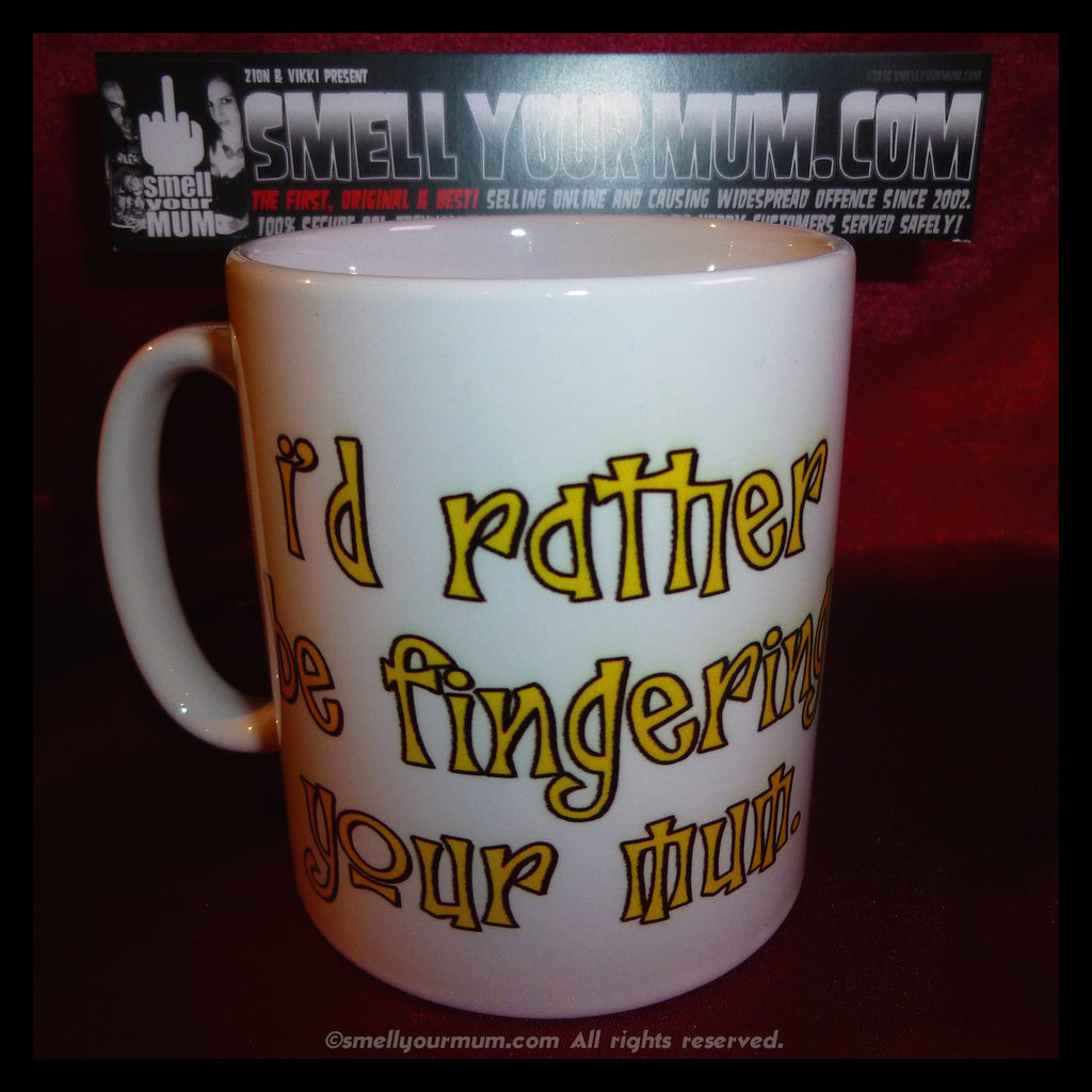 I'd Rather Be Fingering Your Mum | MUG
