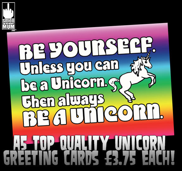 Be Yourself Unless You Can Be A Unicorn Then Always Be A Unicorn | A5 Greeting Card (Multiple Occasions)