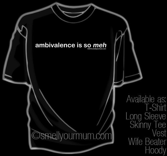Ambivalence Is So Meh | T-Shirt, Vest, Hoody
