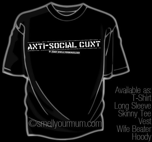 Anti-Social Cunt | T-Shirt, Vest, Hoody