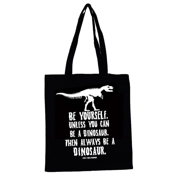Be Yourself Unless You Can Be A Dinosaur Then Always Be A Dinosaur | TOTE SHOPPING BAG