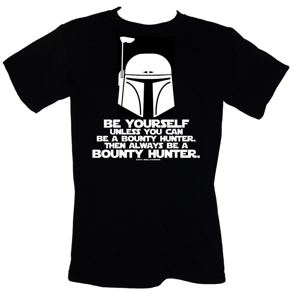 BE YOURSELF. Unless You Can Be A Bounty Hunter. Then Always BE A BOUNTY HUNTER. (Star Wars) | T-Shirt, Vest, Hoody