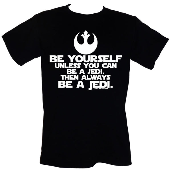 BE YOURSELF. Unless You Can Be A Jedi. Then Always BE A JEDI. (Star Wars/Force Awakens/Rogue One/Last Jedi) | T-Shirt, Vest, Hoody