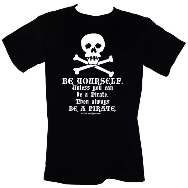 BE YOURSELF. Unless You Can Be A Pirate. Then Always BE A PIRATE. | T-Shirt, Vest, Hoody