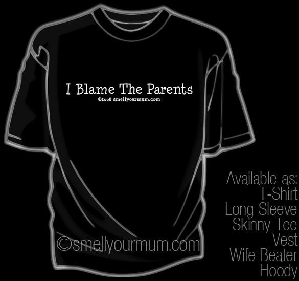 I Blame The Parents | T-Shirt, Vest, Hoody