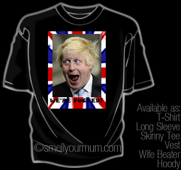 WE'RE FUCKED (Boris Johnson) | T-Shirt, Vest, Hoody