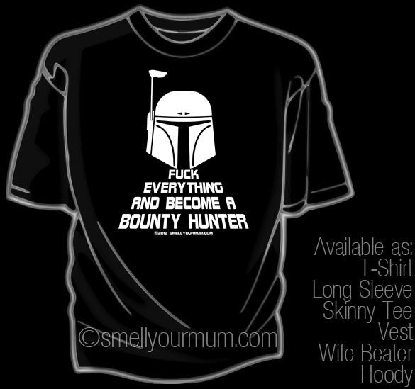 Fuck Everything And Become A Bounty Hunter (Star Wars/Boba Fett) | T-Shirt, Vest, Hoody