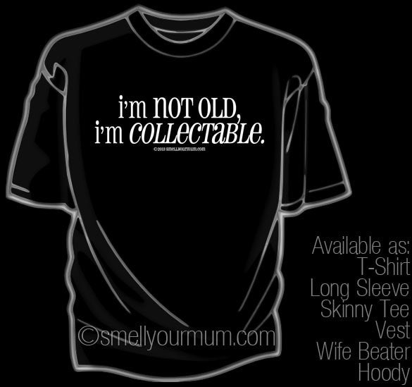 I'm Not Old, I'm Collectable | T-Shirt, Vest, Hoody
