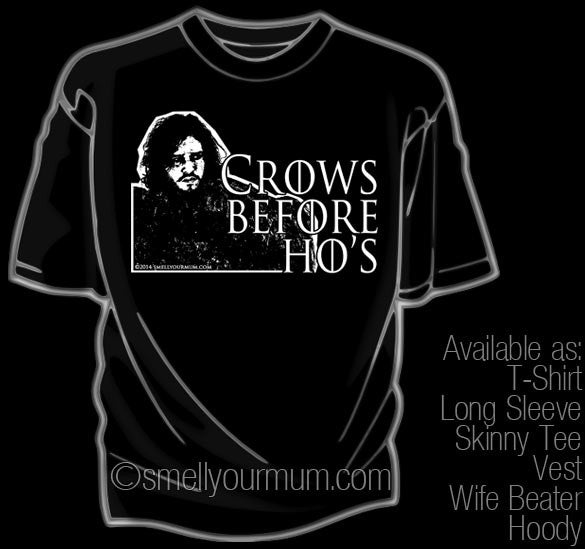 CROWS BEFORE HO'S (Game Of Thrones/John Snow) | T-Shirt, Vest, Hoody