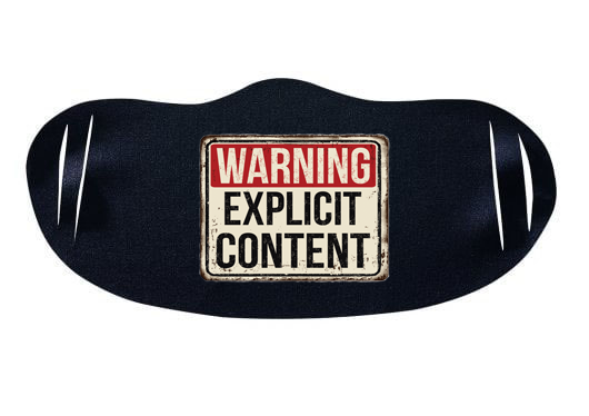"""Warning Explicit Content"" Facemask"