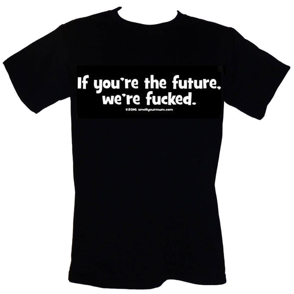 If You're The Future, We're Fucked. | T-Shirt, Vest, Hoody