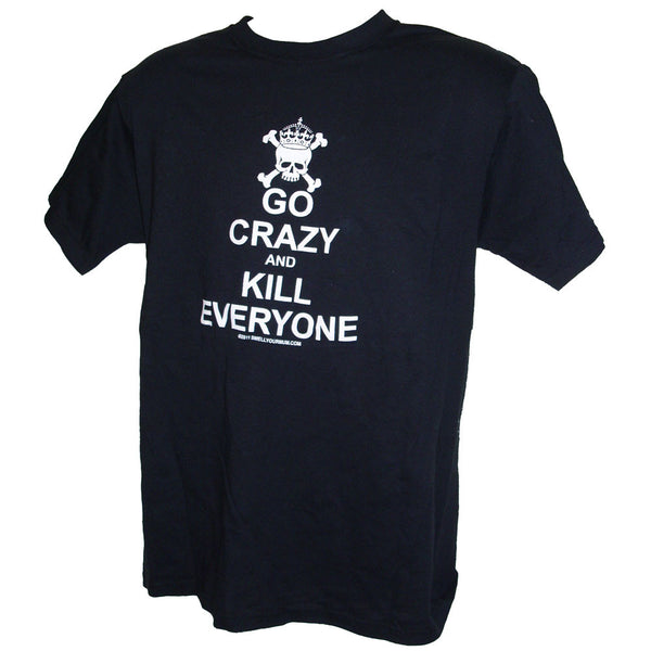 Go Crazy And Kill Everyone | T-Shirt, Vest, Hoody