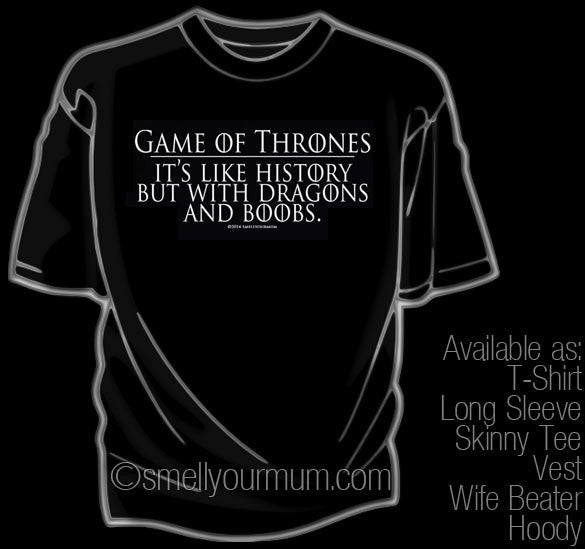 GAME OF THRONES It's Like History But With Dragons And Boobs  | T-Shirt, Vest, Hoody