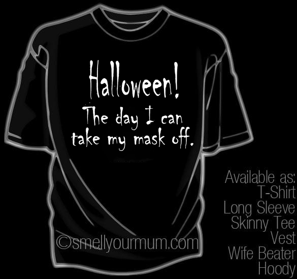 Halloween! The day I can take my mask off. | T-Shirt, Vest, Hoody