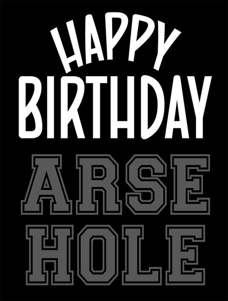 Happy Birthday Arse Hole | A5 Greeting Card (Birthday)