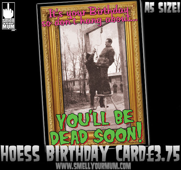 It's Your Birthday So Don't Hang About...YOU'LL BE DEAD SOON | A5 Greeting Card (Birthday)