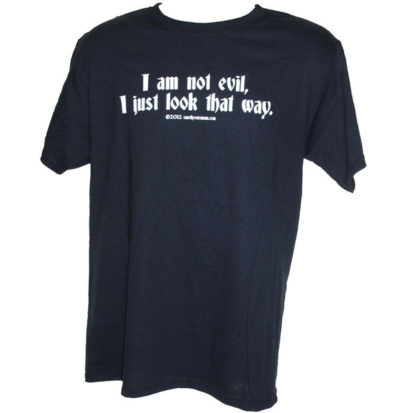 I Am Not Evil, I Just Look That Way | T-Shirt, Vest, Hoody