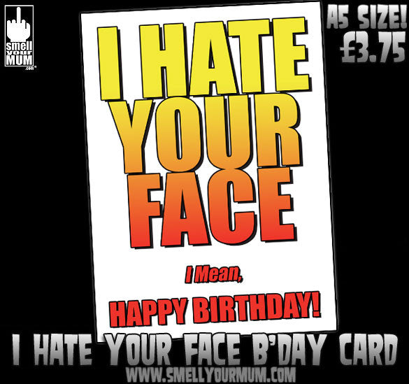 I HATE YOUR FACE I Mean Happy Birthday! | A5 Greeting Card (Birthday)