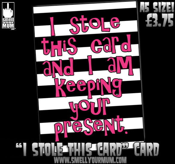 I Stole This Card And I Am Keeping Your Present | A5 Greeting Card (Birthday, Christmas, Other)