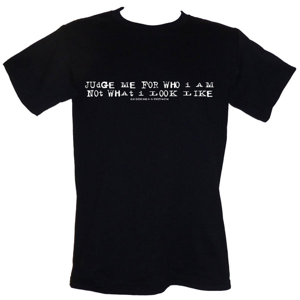 Judge Me For Who I Am, Not What I Look Like | T-Shirt, Vest, Hoody