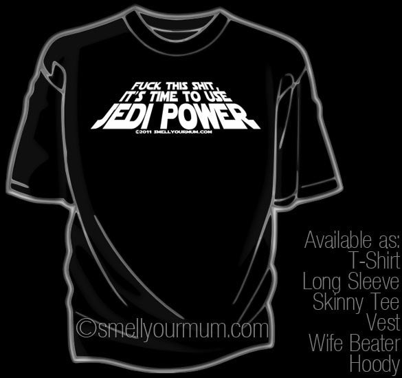 Fuck This Shit, It's Time To Use JEDI POWER (Star Wars/Force Awakens/Rogue One/Last Jedi) | T-Shirt, Vest, Hoody