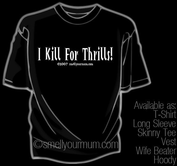 I Kill For Thrills! | T-Shirt, Vest, Hoody