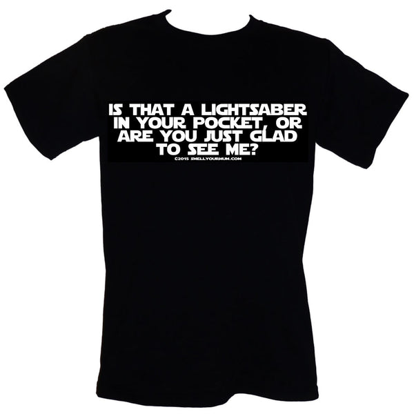 Is That A Lightsaber In Your Pocket, Or Are You Just Glad To See Me? (Star Wars) | T-Shirt, Vest, Hoody