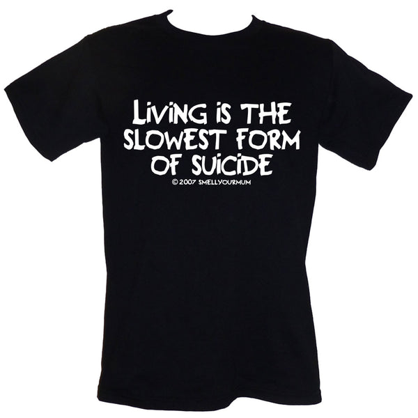 Living Is The Slowest Form Of Suicide | T-Shirt, Vest, Hoody
