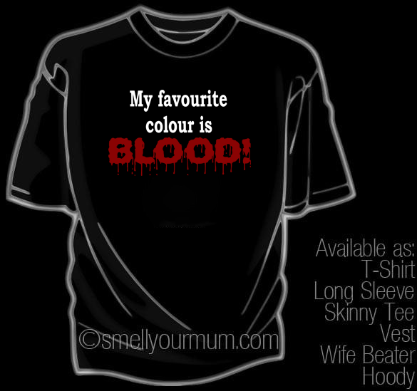 My Favourite Colour is BLOOD! | T-Shirt, Vest, Hoody